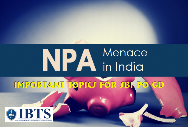 Important Topics for SBI PO GD NPA Menace in India