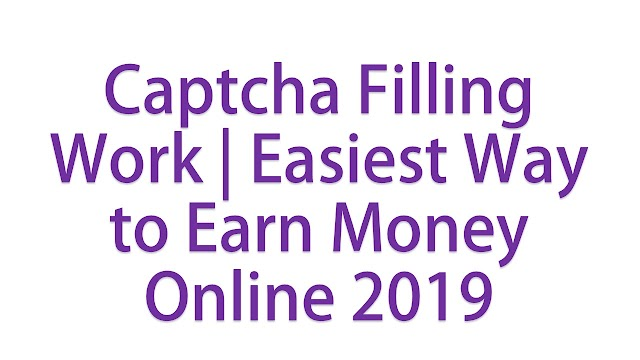 Captcha Entry Job | Easiest Way to Earn Money Online 2019
