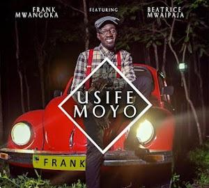 Download Video | Frank Mwangoka ft Beatrice Mwaipaja - Usife Moyo (Gospel)