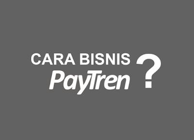 Cara Bisnis Paytren?