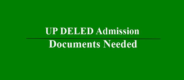 UP DELED Documents Needed at the time of D.I.E.T Admission