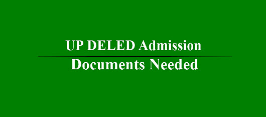 UP DELED Documents Needed at the time of D.I.E.T Admission, verification
