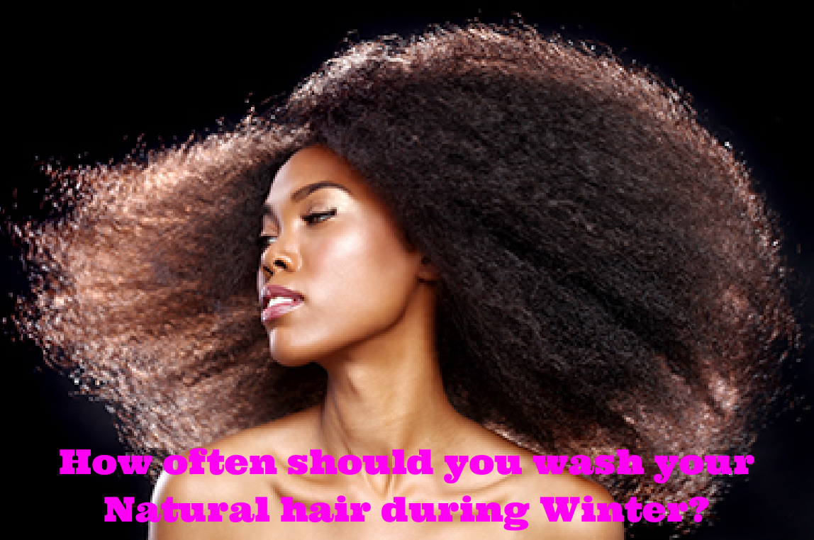 How often should you wash your Natural hair during Winter?