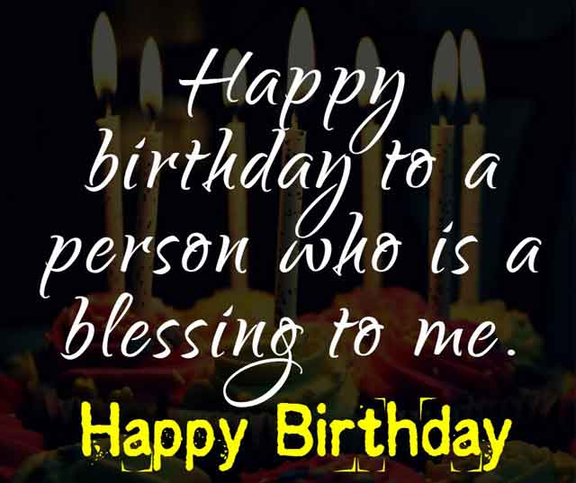 Happy birthday to a person who is a blessing to me.