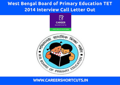 West Bengal Board of Primary Education TET 2014 Interview Call Letter Out