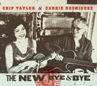 Chip Taylor & Carrie Rodriguez: The New Bye & Bye The Best of the Train Wreck Years 2002 – 2007