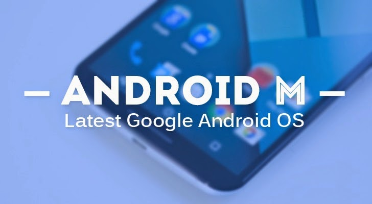 Android M — Latest Google Android OS to be Unveiled This Month