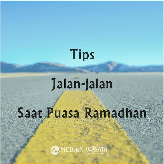 Inilah Tips Jalan-Jalan Saat Puasa Ramadhan