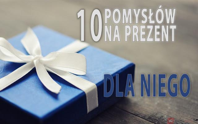 10 pomysłów na prezent dla niego
