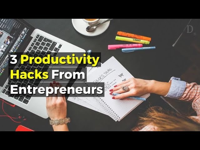 3 Brilliant Productivity Hacks From 3 Brilliant Entrepreneurs [video]