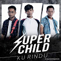 Lirik Lagu Super Child - Ku Rindu