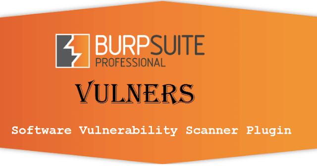 Vulners: Software Vulnerability Scanner Plugin For Burp Suite Professional