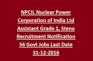 NPCIL Nuclear Power Corporation of India Ltd Assistant Grade 1, Steno Recruitment Notification 56 Govt Jobs Last Date 31-12-2016