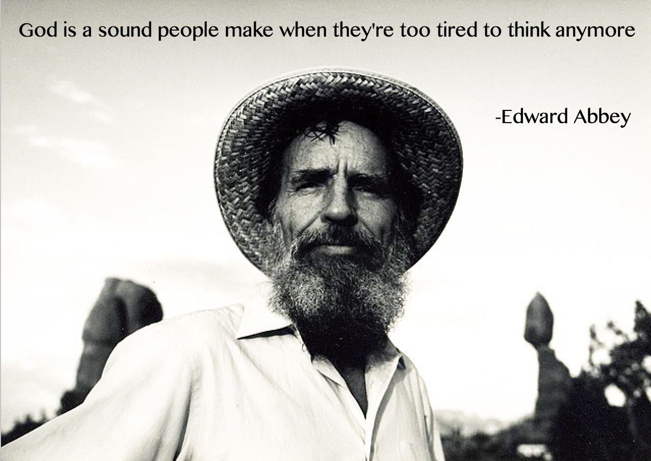 God is a sound people make when they're too tired to think anymore - Edward Abbey