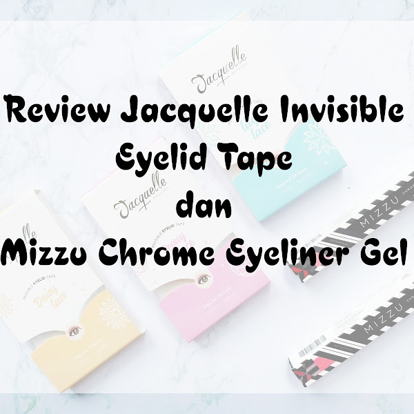 Review Jacquelle Invisible Eyelid Tape dan Mizzu Chrome Eyeliner Gel