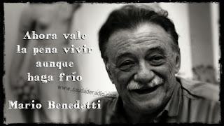 """""""Ahora vale la pena vivir aunque haga frío."""" Mario Benedetti"""