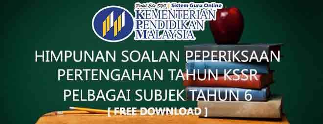 Himpunan Pelbagai Subjek Soalan Peperiksaan Tengah Tahun bagi Tahun 6 KSSR