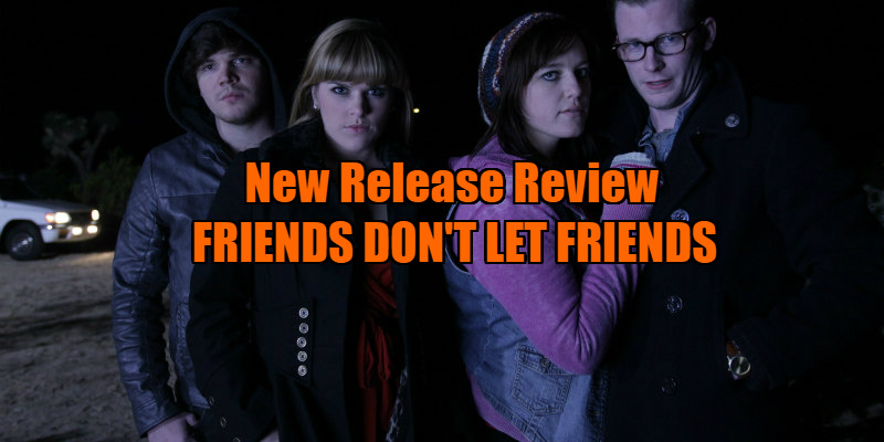 FRIENDS DON'T LET FRIENDS review