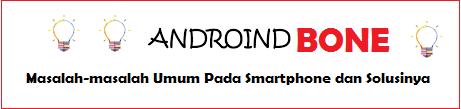 Masalah-masalah Umum Pada Smartphone Android dan Solusinya