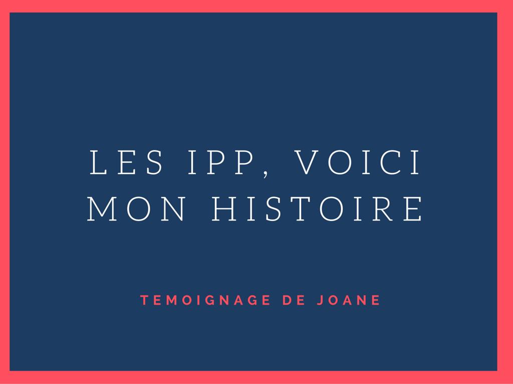 les IPP mon histoire témoignage