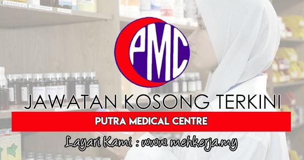 Jawatan Kosong Terkini 2018 di Putra Medical Centre (PMC)