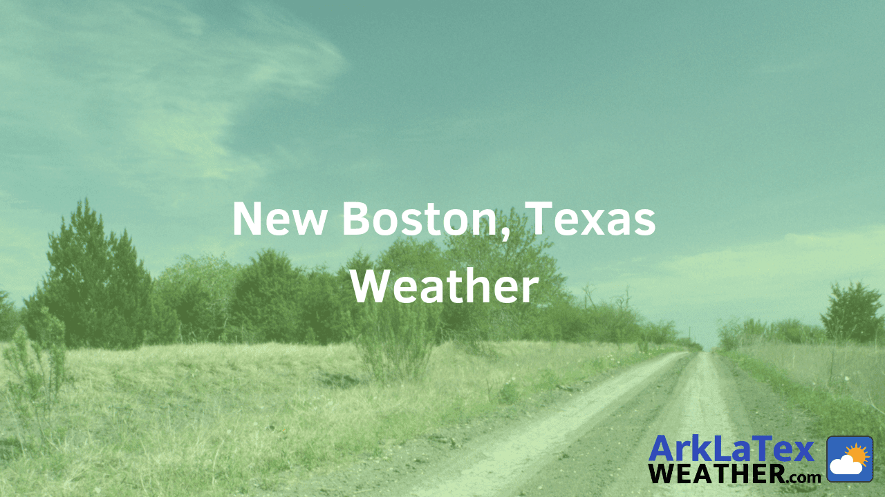 New Boston, Texas, Weather Forecast, Bowie County, New Boston weather, NewBostonNow.com, ArkLaTexWeather.com