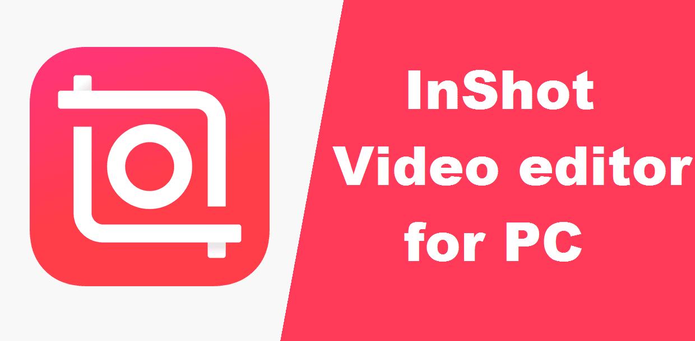 InShot Video Editor for PC Windows (10, 8, 7) Mac Free Download