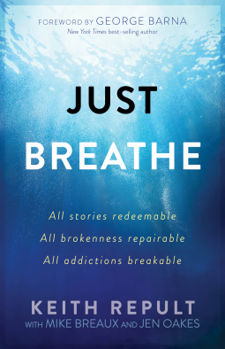 Just Breathe: All Stories Redeemable, All Brokenness Repairable, All Addictions Breakable. Keith Repult