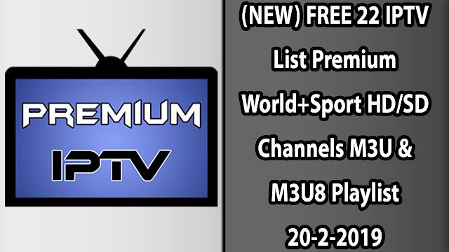 (NEW) FREE 22 IPTV List Premium World+Sport HD/SD Channels M3U & M3U8 Playlist 20-2-2019
