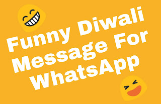 Happy diwali funny messages for WhatsApp