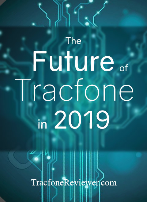 TracfoneReviewer: The Future of Tracfone in 2019