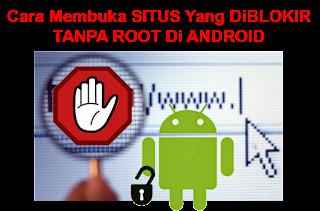 Tips Trik Membuka Situs Yang Diblokir Di Android Tanpa Root