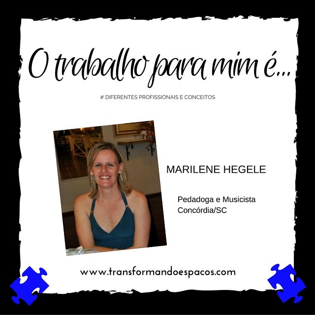 O trabalho para mim é... por Marilene Jurk Hegele