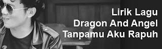 Lirik Lagu Dragon And Angel - Tanpamu Aku Rapuh