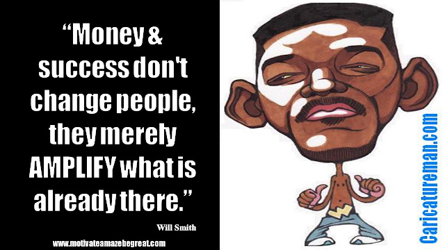 """Will Smith Inspirational Quotes: """"Money & success don't change people, they merely amplify what is already there."""" – Will Smith"""