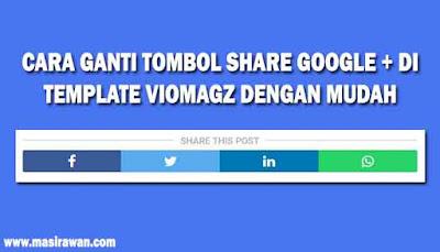 Cara Ganti Tombol Share Google+ di Template Viomagz dengan Mudah