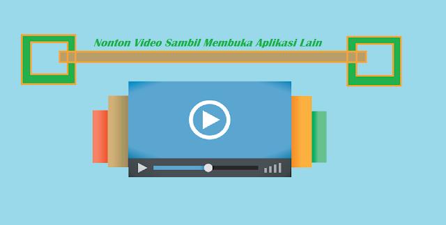 Cara Nonton Video Gallery Sambil Membuka Aplikasi Lain