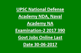 UPSC National Defense Academy NDA, Naval Academy NA Examination-2 Notification 2017 390 Govt Jobs Online Last Date 30-06-2017