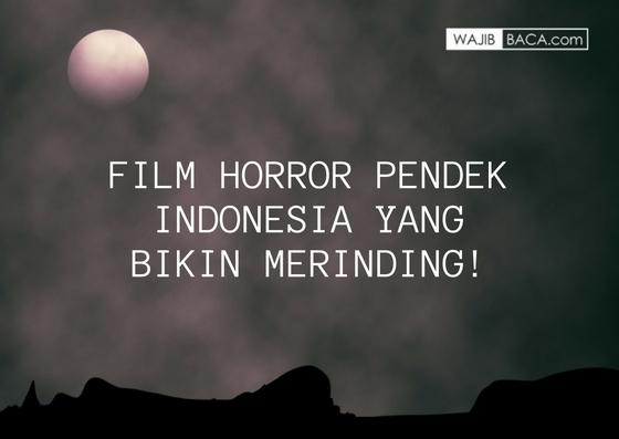 Bukan Hanya Seram, Film Pendek Horror Indonesia Ini Juga Patut Diacungi Jempol!