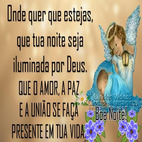Onde quer que estejas,  que tua noite seja  iluminada por Deus.  QUE O AMOR, A PAZ  E A UNIÃO SE FAÇA  PRESENTE EM TUA VIDA.  Boa Noite!