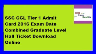 SSC CGL Tier 1 Admit Card 2016 Exam Date Combined Graduate Level Hall Ticket Download Online