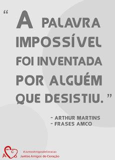 """Frase AmCo 8774 - """"A palavra impossível foi inventada por alguém que desistiu"""" - dos autores Arthus Martins e Frases AmCo - para Comunidade Amigos de Coração - por DRF Designer Studio"""
