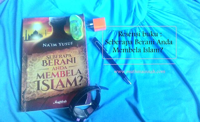 Resensi Buku : Seberapa Berani Anda Membela Islam?