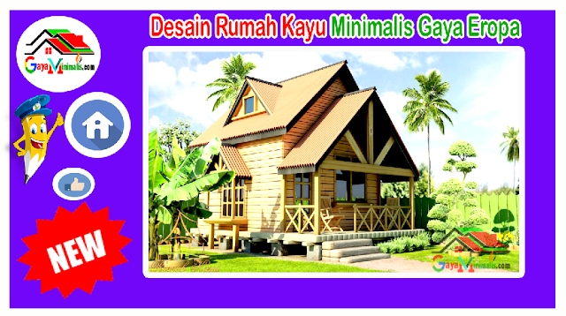 Rumah Kayu Minimalis Gaya Eropa