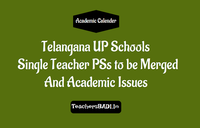 Telangana UPSchools, Single Teacher PSs merged, Major Academic issues related school education,Single teacher primary schools, structure of Telangana schools, UP Schools may be merged, Low strength High Schools,Half day schools,Remedial program, English medium Success Schools