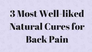 3 Most Well-liked Natural Cures for Back Pain