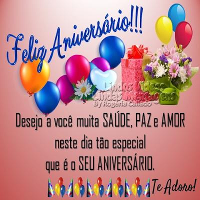 Mensagem de Aniversário Desejo a você muita SAÚDE, PAZ e AMOR neste dia tão especial  que é o SEU ANIVERSÁRIO. Te Adoro!