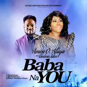 [Gospel Song] Amen O Aluya ft. Godwin Idios - Baba Na You