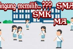 Bingung memilih, Melanjutkan sekolah SMA atau SMK? Atau MA?