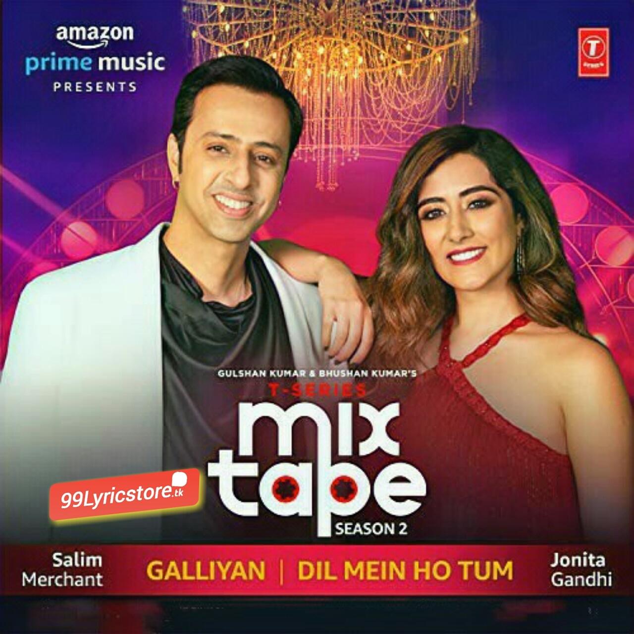 Galliyan/Dil Mein Ho Tum Lyrics - T-Series Mixtape Season 2